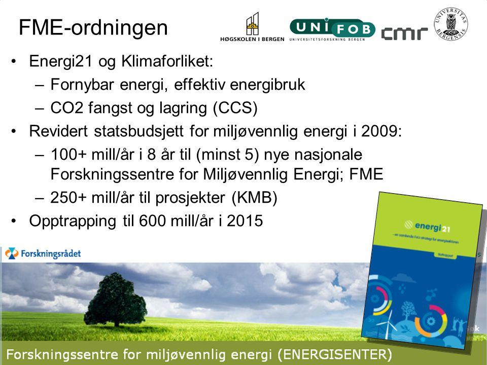 Energi21 og Klimaforliket: –Fornybar energi, effektiv energibruk –CO2 fangst og lagring (CCS) Revidert statsbudsjett for miljøvennlig energi i 2009: –100+ mill/år i 8 år til (minst 5) nye nasjonale Forskningssentre for Miljøvennlig Energi; FME –250+ mill/år til prosjekter (KMB) Opptrapping til 600 mill/år i 2015 FME-ordningen