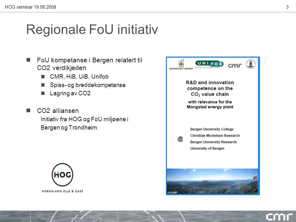 HOG seminar 19.06.20083 Regionale FoU initiativ nFoU kompetanse i Bergen relatert til CO2 verdikjeden nCMR, HiB, UiB, Unifob nSpiss- og breddekompetanse nLagring av CO2 nCO2 alliansen Initiativ fra HOG og FoU miljøene i Bergen og Trondheim