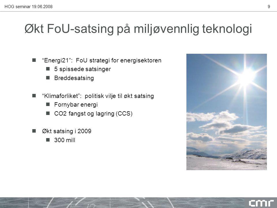 """HOG seminar 19.06.20089 Økt FoU-satsing på miljøvennlig teknologi n""""Energi21"""": FoU strategi for energisektoren n5 spissede satsinger nBreddesatsing n"""""""