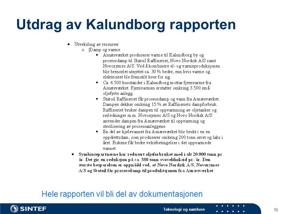 Teknologi og samfunn 10 Hele rapporten vil bli del av dokumentasjonen Utdrag av Kalundborg rapporten