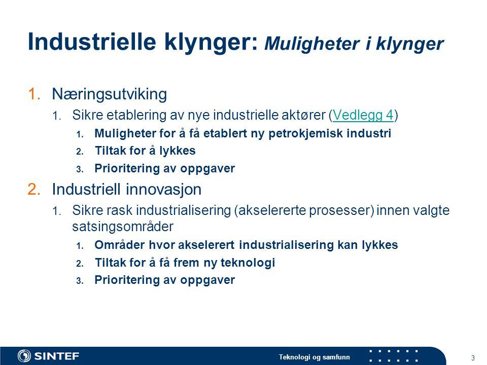 Teknologi og samfunn 3 Industrielle klynger: Muligheter i klynger 1.Næringsutviking 1. Sikre etablering av nye industrielle aktører (Vedlegg 4)Vedlegg