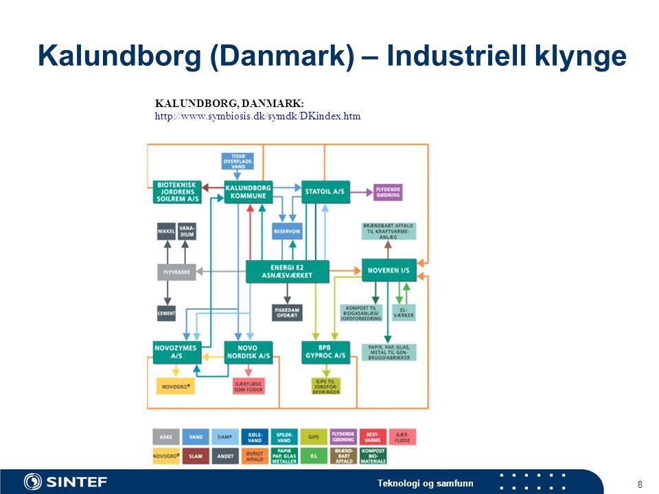 Teknologi og samfunn 8 Kalundborg (Danmark) – Industriell klynge KALUNDBORG, DANMARK: http://www.symbiosis.dk/symdk/DKindex.htm