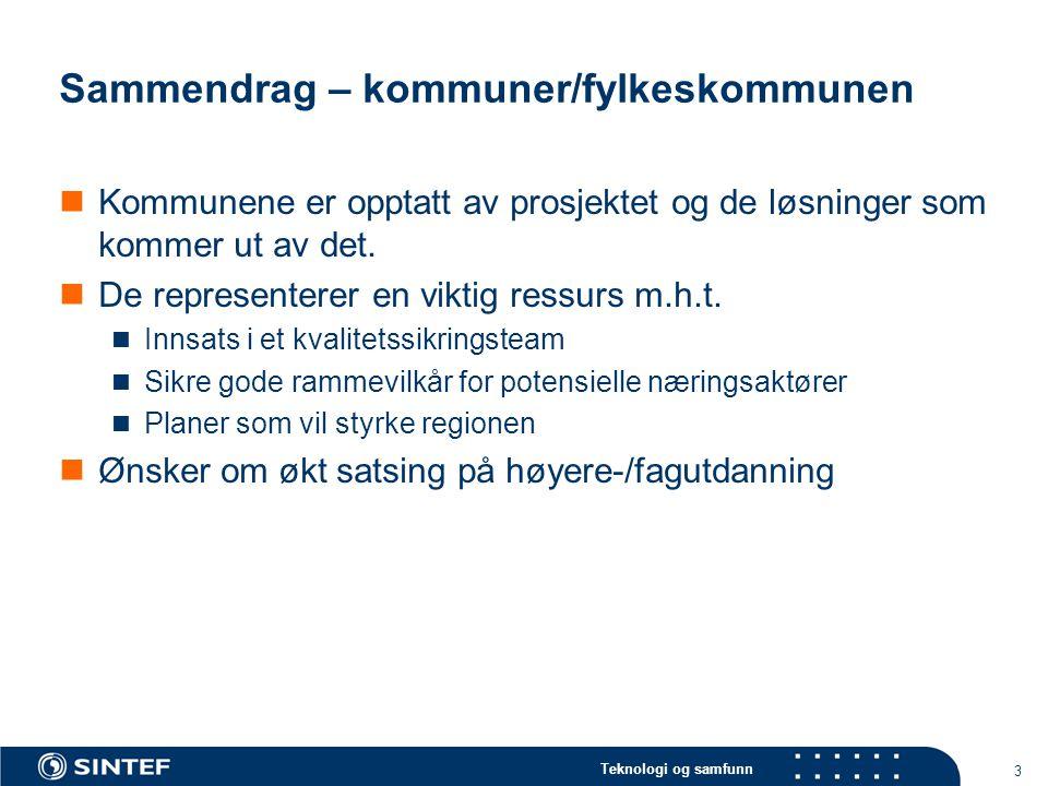 Teknologi og samfunn 3 Sammendrag – kommuner/fylkeskommunen Kommunene er opptatt av prosjektet og de løsninger som kommer ut av det.