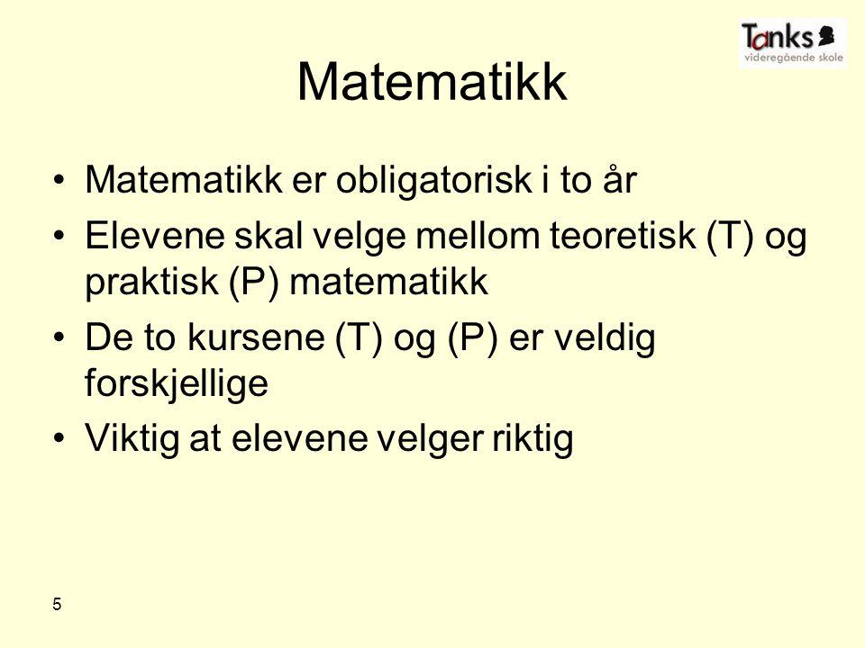 5 Matematikk Matematikk er obligatorisk i to år Elevene skal velge mellom teoretisk (T) og praktisk (P) matematikk De to kursene (T) og (P) er veldig forskjellige Viktig at elevene velger riktig