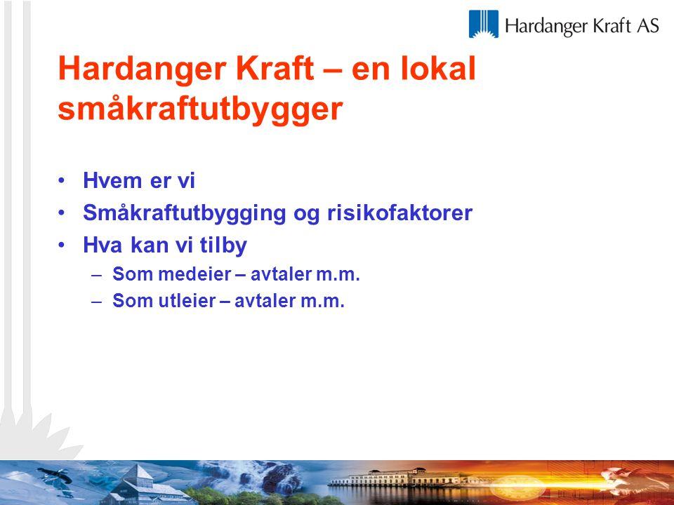 Hardanger Kraft – en lokal småkraftutbygger Hvem er vi Småkraftutbygging og risikofaktorer Hva kan vi tilby –Som medeier – avtaler m.m. –Som utleier –