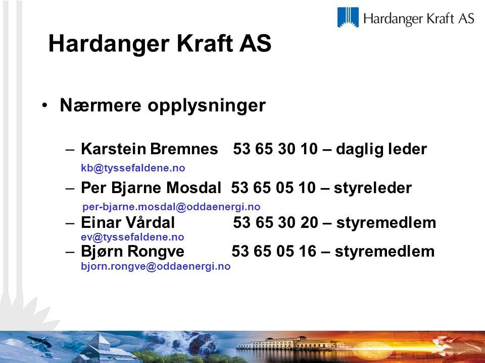Hardanger Kraft AS Nærmere opplysninger –Karstein Bremnes 53 65 30 10 – daglig leder kb@tyssefaldene.no –Per Bjarne Mosdal 53 65 05 10 – styreleder pe