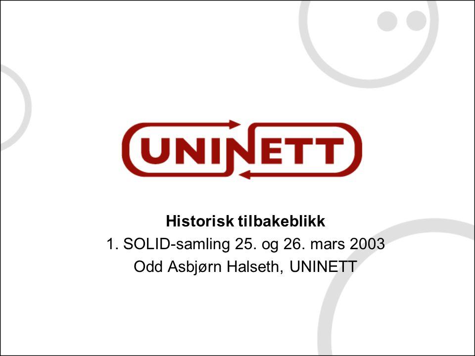 Historisk tilbakeblikk 1. SOLID-samling 25. og 26. mars 2003 Odd Asbjørn Halseth, UNINETT