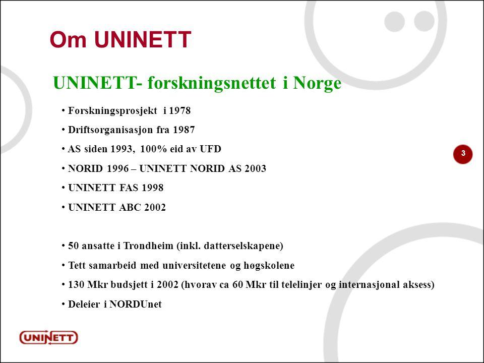 3 Om UNINETT Forskningsprosjekt i 1978 Driftsorganisasjon fra 1987 AS siden 1993, 100% eid av UFD NORID 1996 – UNINETT NORID AS 2003 UNINETT FAS 1998 UNINETT ABC 2002 50 ansatte i Trondheim (inkl.