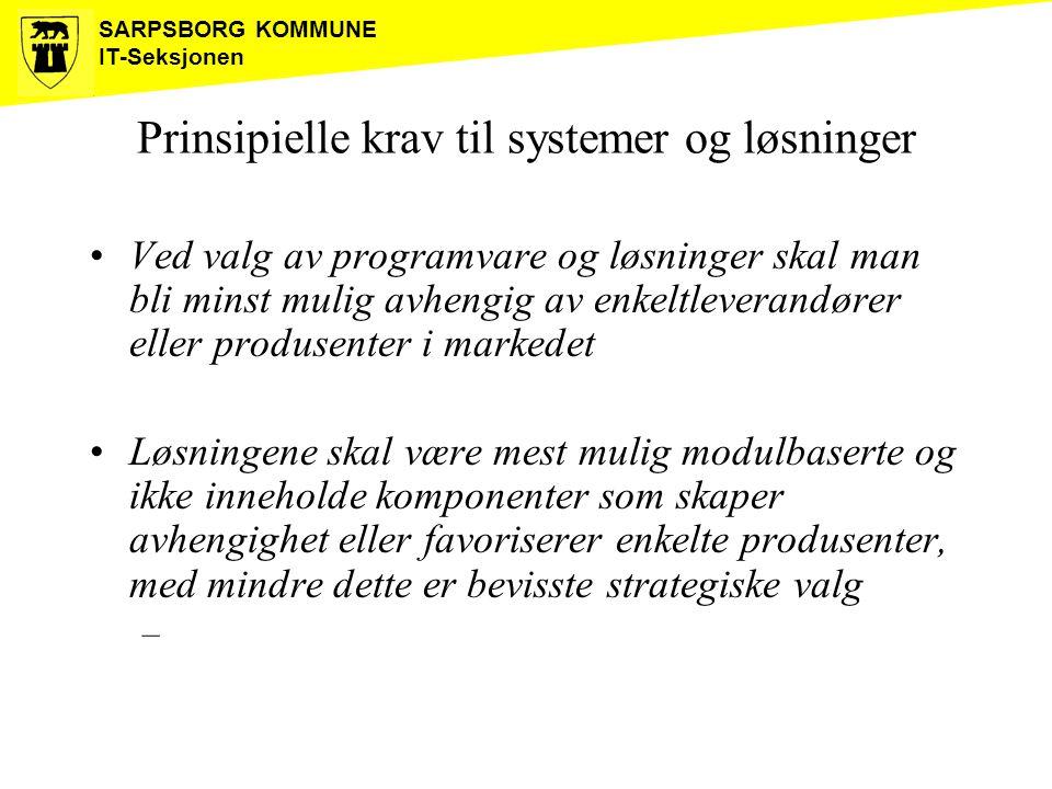 SARPSBORG KOMMUNE IT-Seksjonen Prinsipielle krav til systemer og løsninger Ved valg av programvare og løsninger skal man bli minst mulig avhengig av e