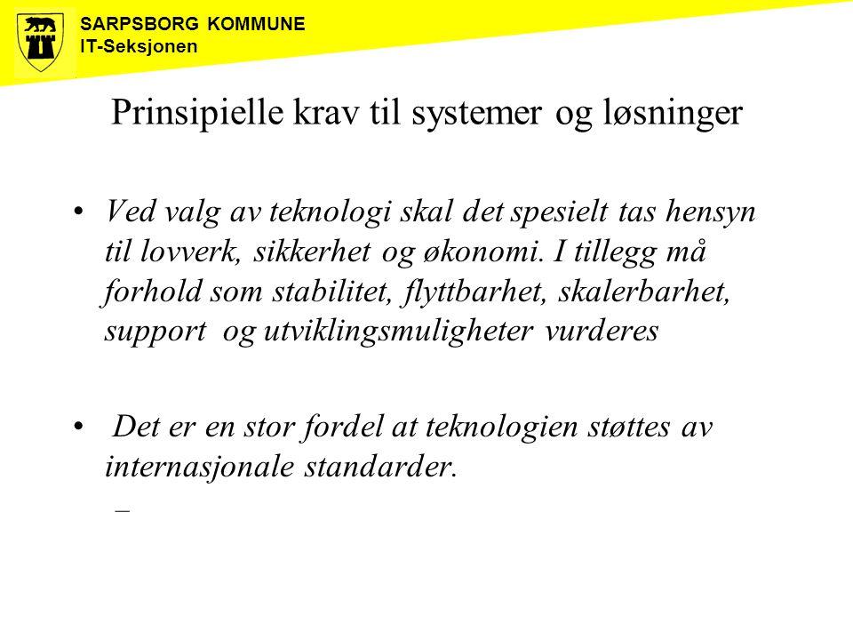 SARPSBORG KOMMUNE IT-Seksjonen Prinsipielle krav til systemer og løsninger Ved valg av teknologi skal det spesielt tas hensyn til lovverk, sikkerhet o