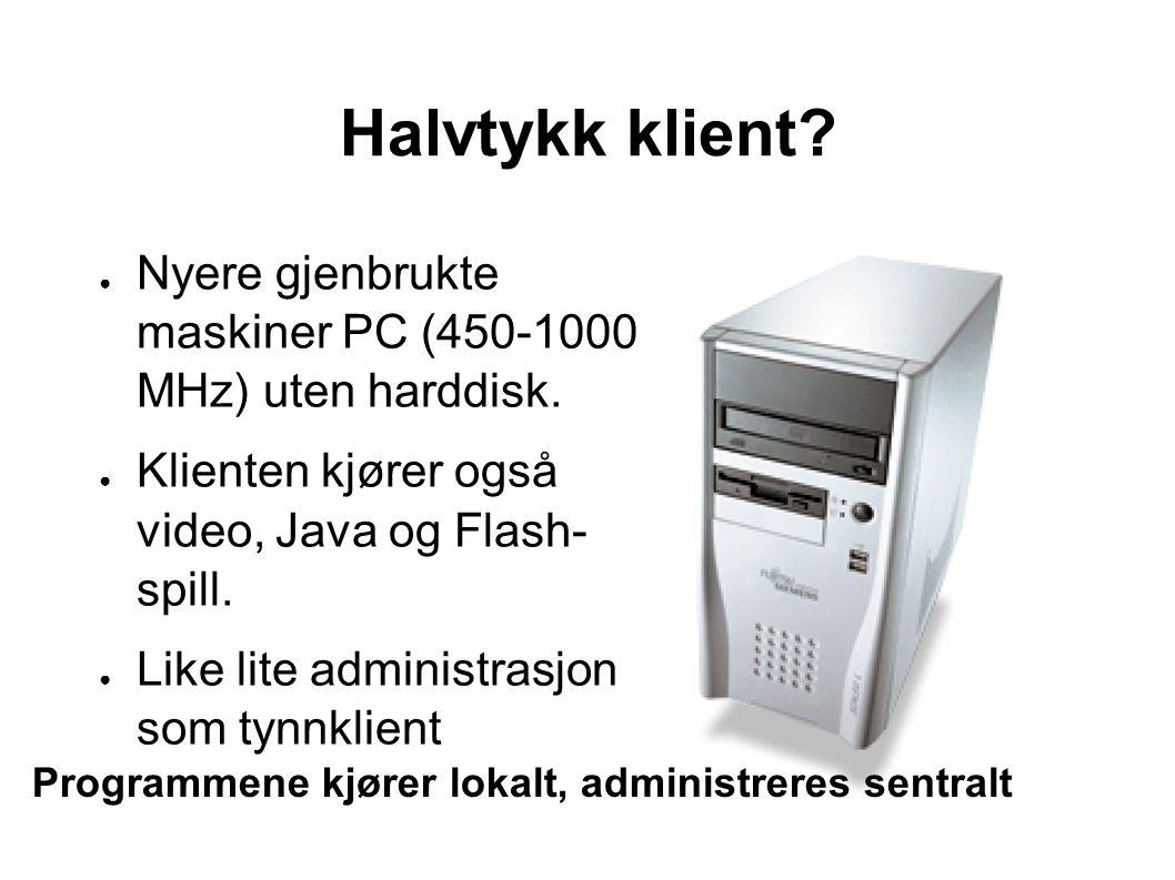 Halvtykk klient. ● Nyere gjenbrukte maskiner PC (450-1000 MHz) uten harddisk.