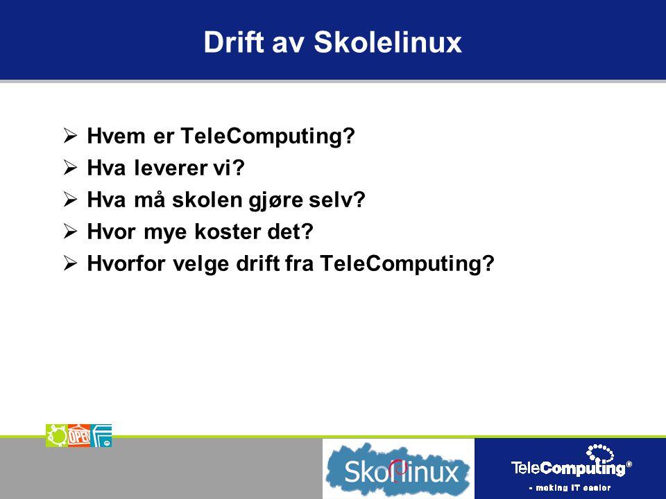 Drift av Skolelinux  Hvem er TeleComputing.  Hva leverer vi.