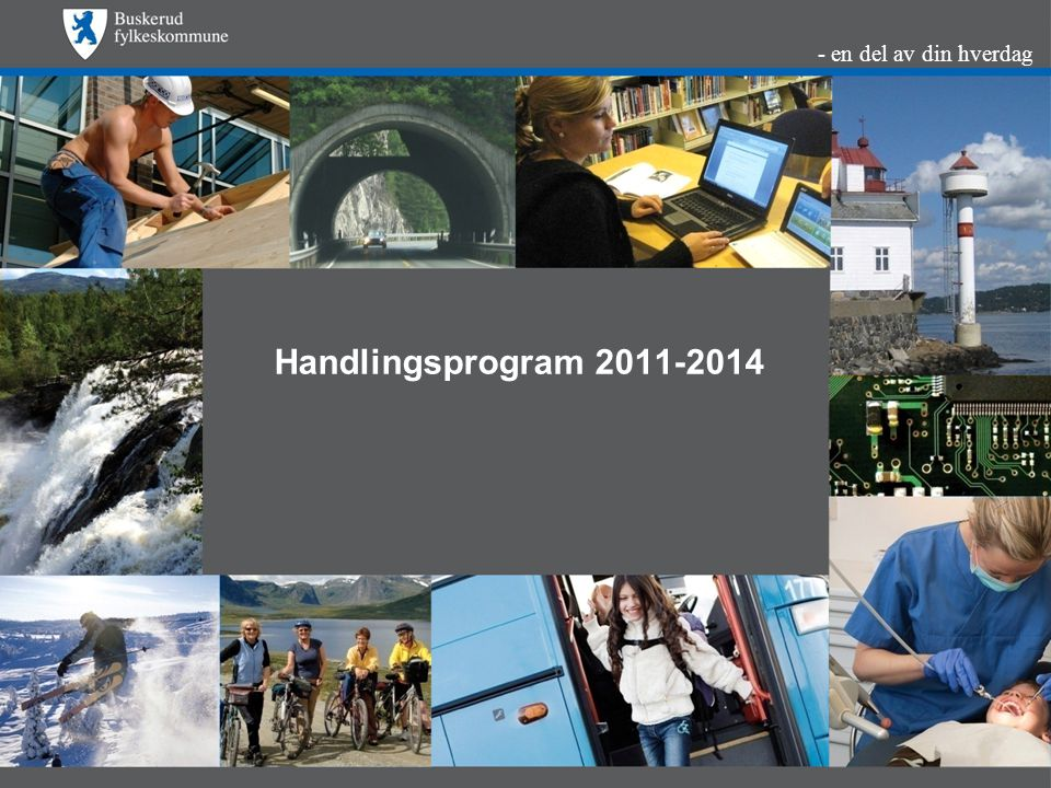 - en del av din hverdag Handlingsprogram 2011-2014