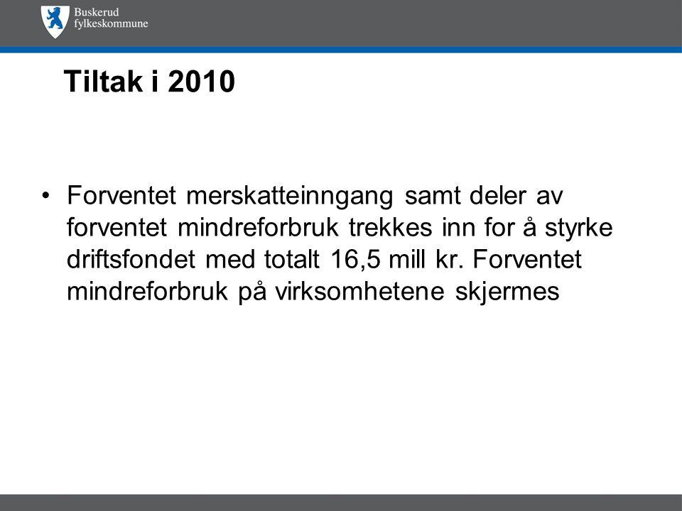 Tiltak i 2010 Forventet merskatteinngang samt deler av forventet mindreforbruk trekkes inn for å styrke driftsfondet med totalt 16,5 mill kr.