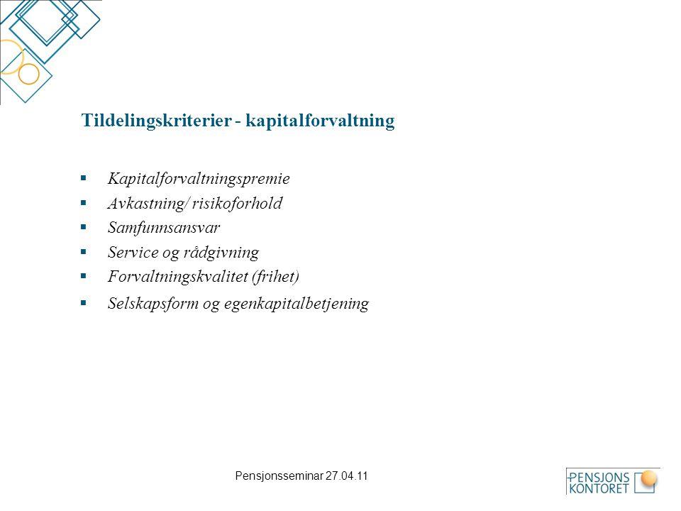 Pensjonsseminar 27.04.11 Tildelingskriterier - kapitalforvaltning  Kapitalforvaltningspremie  Avkastning/ risikoforhold  Samfunnsansvar  Service o