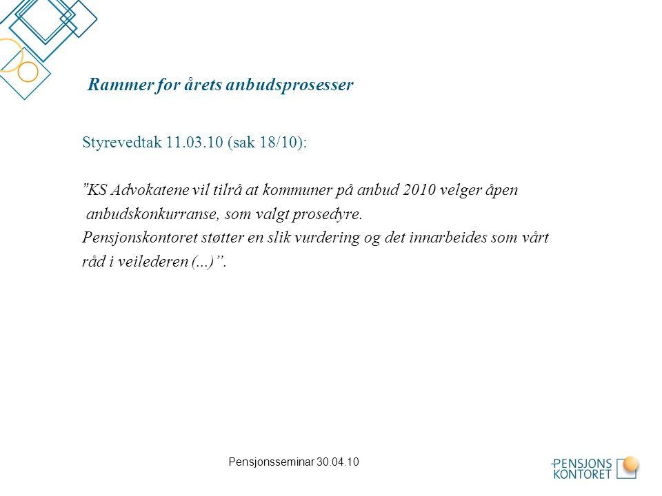 Pensjonsseminar 30.04.10 Rammer for årets anbudsprosesser Styrevedtak 11.03.10 (sak 18/10): KS Advokatene vil tilrå at kommuner på anbud 2010 velger åpen anbudskonkurranse, som valgt prosedyre.