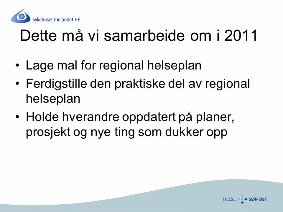 Dette må vi samarbeide om i 2011 Lage mal for regional helseplan Ferdigstille den praktiske del av regional helseplan Holde hverandre oppdatert på pla