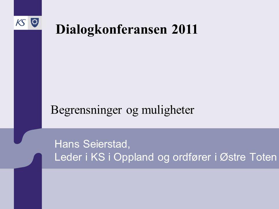 Hans Seierstad, Leder i KS i Oppland og ordfører i Østre Toten Begrensninger og muligheter Dialogkonferansen 2011