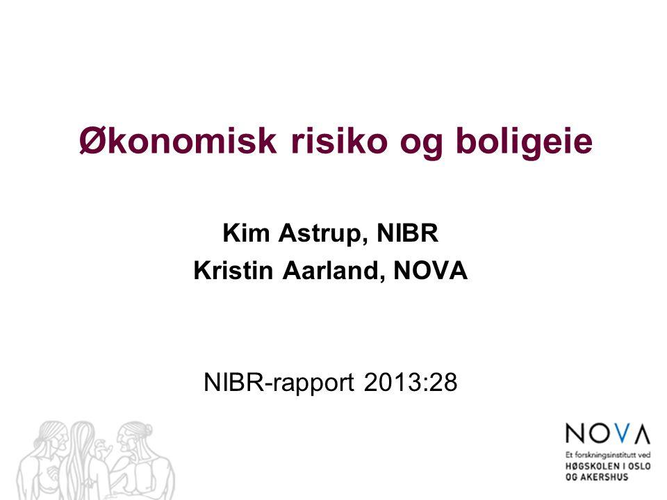 Økonomisk risiko og boligeie Kim Astrup, NIBR Kristin Aarland, NOVA NIBR-rapport 2013:28