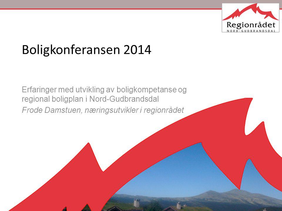 Boligkonferansen 2014 Erfaringer med utvikling av boligkompetanse og regional boligplan i Nord-Gudbrandsdal Frode Damstuen, næringsutvikler i regionrådet