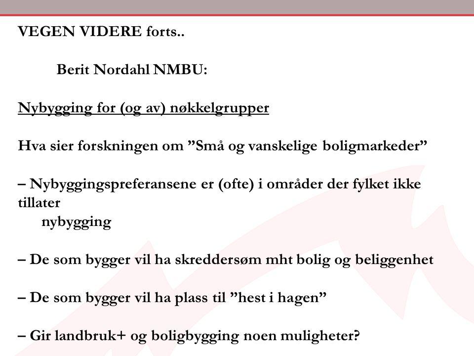 """VEGEN VIDERE forts.. Berit Nordahl NMBU: Nybygging for (og av) nøkkelgrupper Hva sier forskningen om """"Små og vanskelige boligmarkeder"""" – Nybyggingspre"""