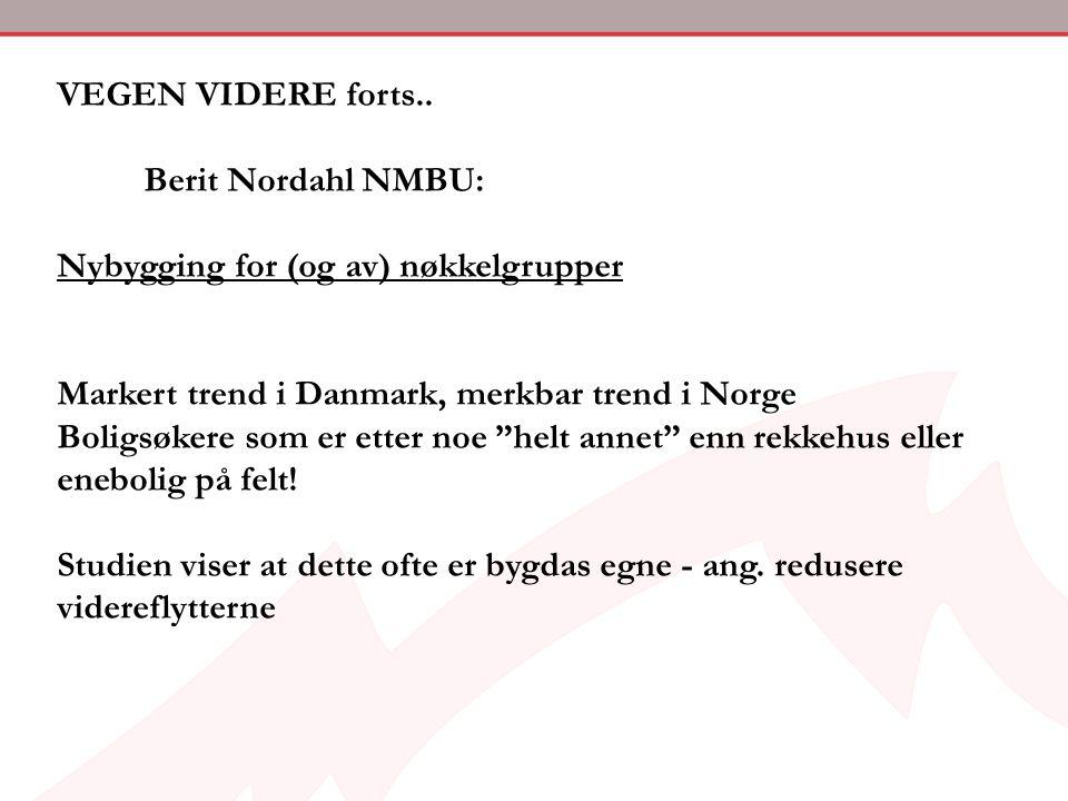 VEGEN VIDERE forts.. Berit Nordahl NMBU: Nybygging for (og av) nøkkelgrupper Markert trend i Danmark, merkbar trend i Norge Boligsøkere som er etter n