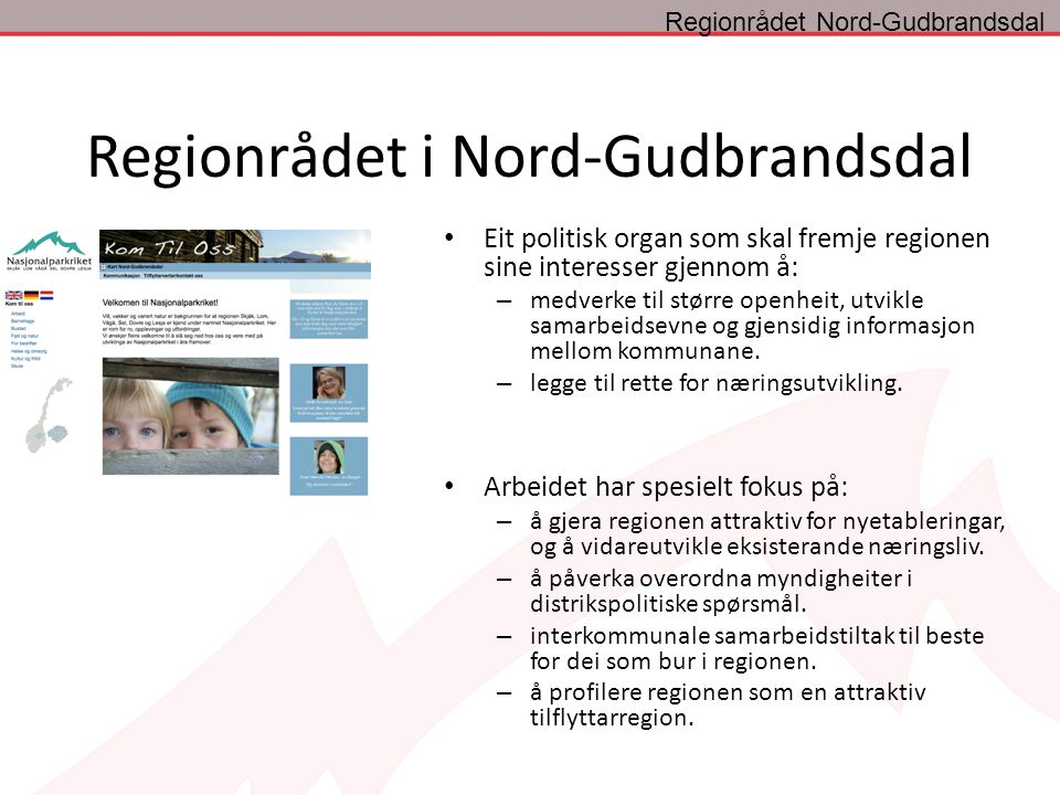 Regionrådet i Nord-Gudbrandsdal Eit politisk organ som skal fremje regionen sine interesser gjennom å: – medverke til større openheit, utvikle samarbeidsevne og gjensidig informasjon mellom kommunane.
