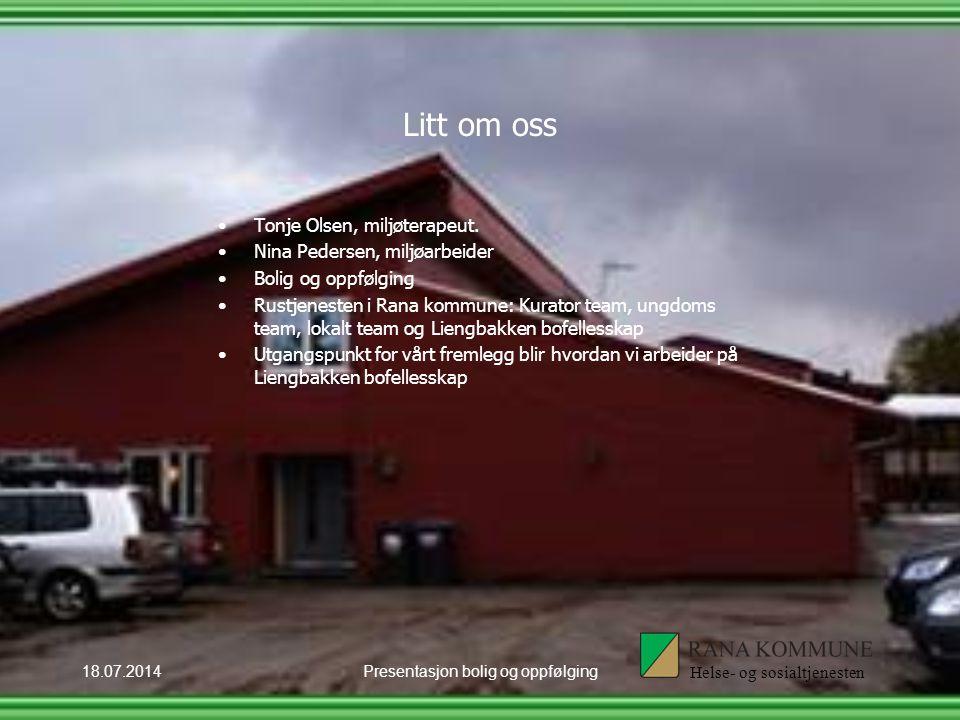 18.07.2014Presentasjon bolig og oppfølging Litt om oss Helse- og sosialtjenesten Tonje Olsen, miljøterapeut.