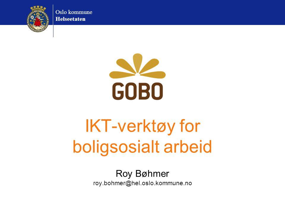 Oslo kommune Helseetaten IKT-verktøy for boligsosialt arbeid Roy Bøhmer roy.bohmer@hel.oslo.kommune.no