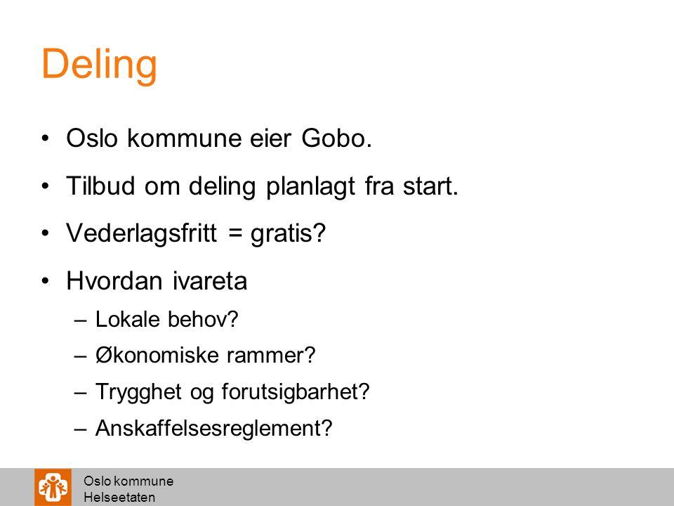 Oslo kommune Helseetaten Deling Oslo kommune eier Gobo. Tilbud om deling planlagt fra start. Vederlagsfritt = gratis? Hvordan ivareta –Lokale behov? –