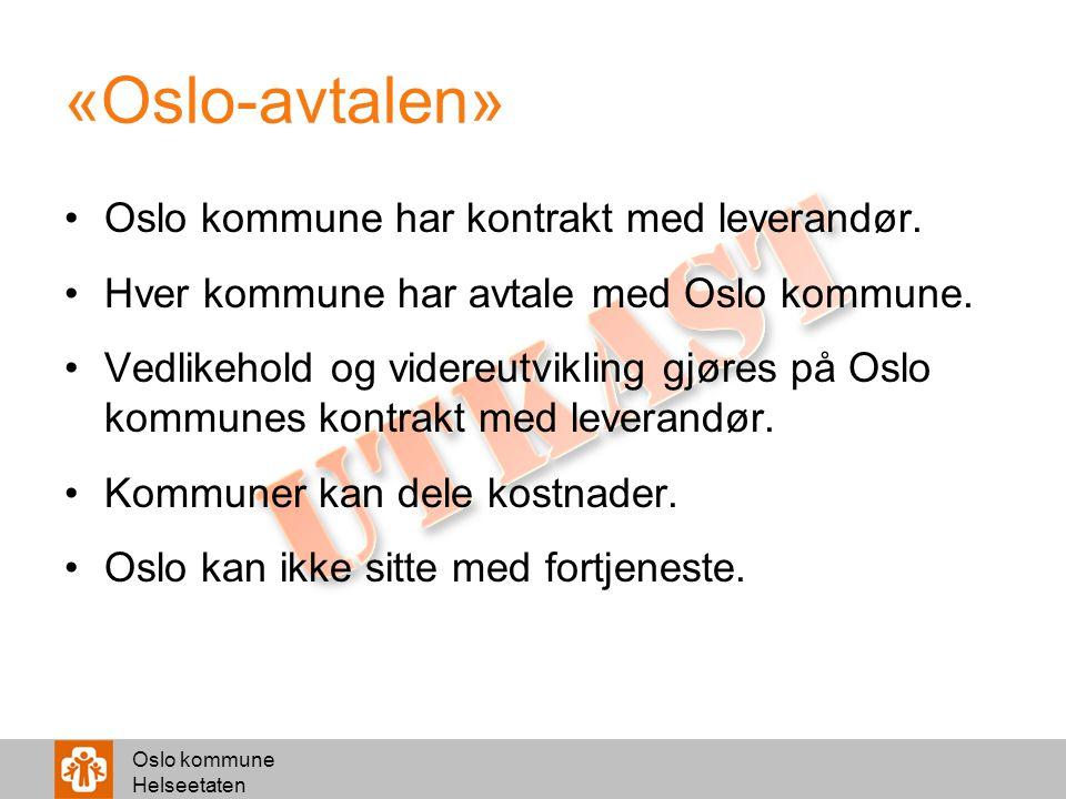 Oslo kommune Helseetaten «Oslo-avtalen» Oslo kommune har kontrakt med leverandør. Hver kommune har avtale med Oslo kommune. Vedlikehold og videreutvik