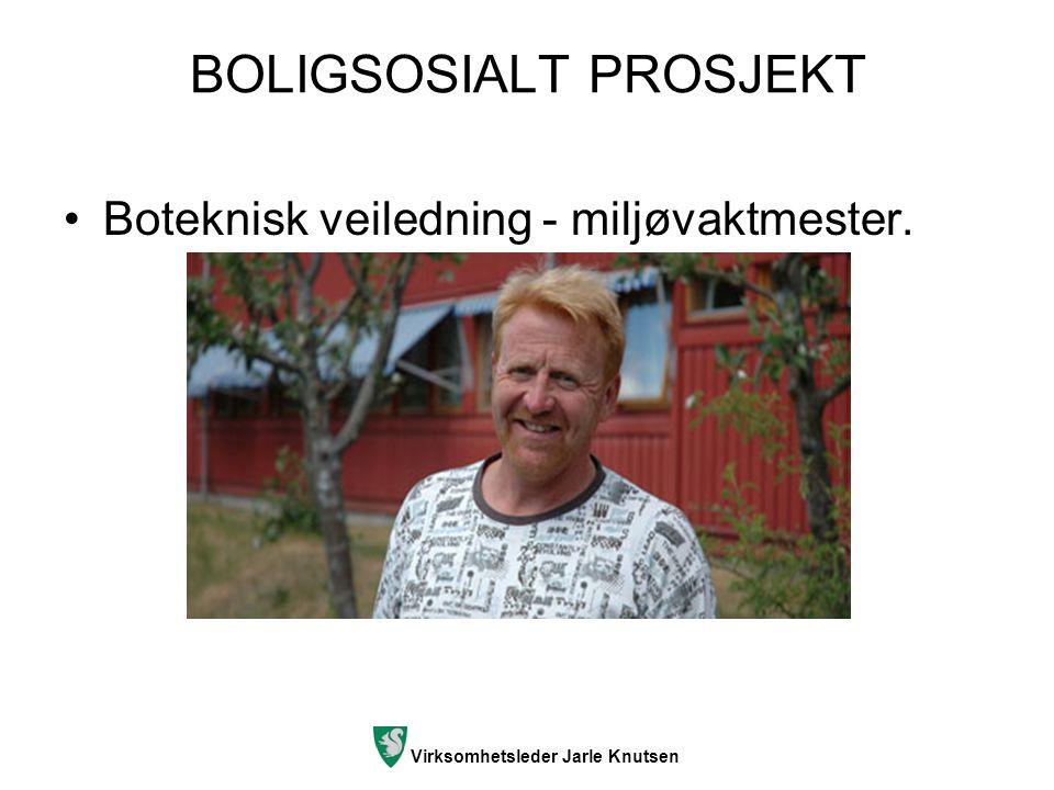 Virksomhetsleder Jarle Knutsen BOLIGSOSIALT PROSJEKT Boteknisk veiledning - miljøvaktmester.