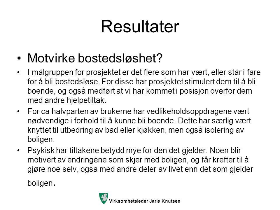 Virksomhetsleder Jarle Knutsen Resultater Motvirke bostedsløshet? I målgruppen for prosjektet er det flere som har vært, eller står i fare for å bli b