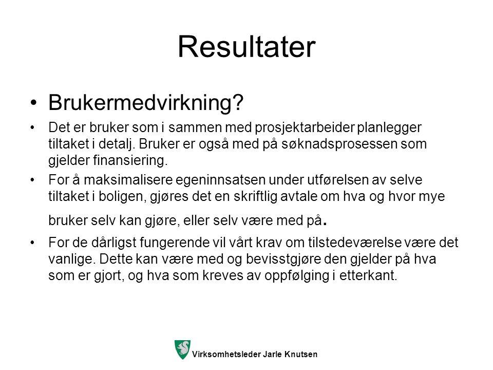 Virksomhetsleder Jarle Knutsen Resultater Brukermedvirkning? Det er bruker som i sammen med prosjektarbeider planlegger tiltaket i detalj. Bruker er o