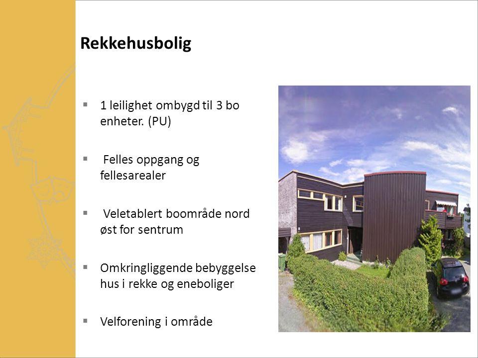 Rekkehusbolig  1 leilighet ombygd til 3 bo enheter. (PU)  Felles oppgang og fellesarealer  Veletablert boområde nord øst for sentrum  Omkringligge
