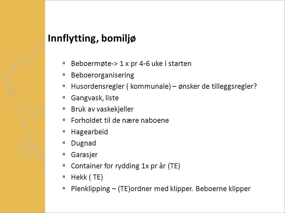 Innflytting, bomiljø  Beboermøte-> 1 x pr 4-6 uke i starten  Beboerorganisering  Husordensregler ( kommunale) – ønsker de tilleggsregler?  Gangvas