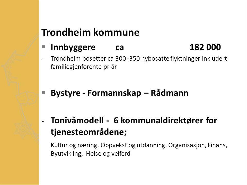 Trondheim kommune  Innbyggereca182 000 -Trondheim bosetter ca 300 -350 nybosatte flyktninger inkludert familiegjenforente pr år  Bystyre - Formannsk
