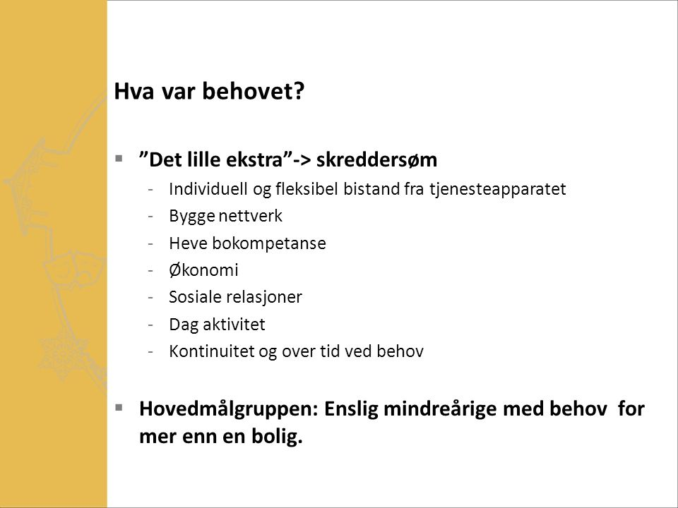 Beboersammensetning Voksne flyktninger for nybosetting: -Kartla kriterier ifht hva vi vurderte ville fungere -Kjønn (ulik) -Landbakgrunn (ulik) -Interesse for ungdom -Trygge og gode rollemodeller -Utdanning – arbeid.
