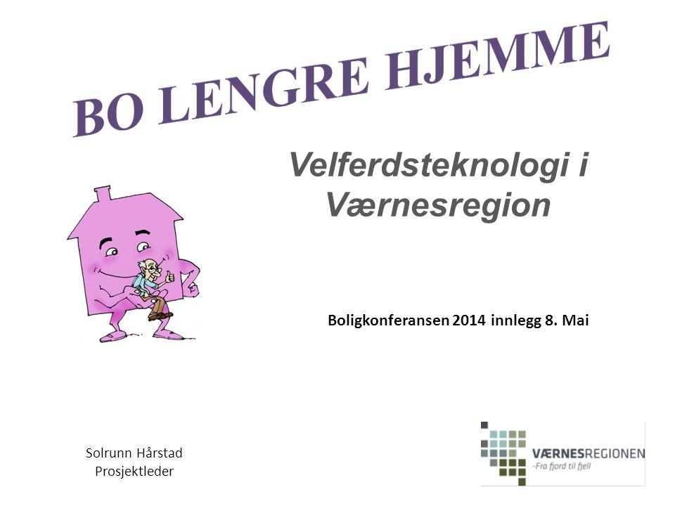 Solrunn Hårstad Prosjektleder Velferdsteknologi i Værnesregion Boligkonferansen 2014 innlegg 8. Mai