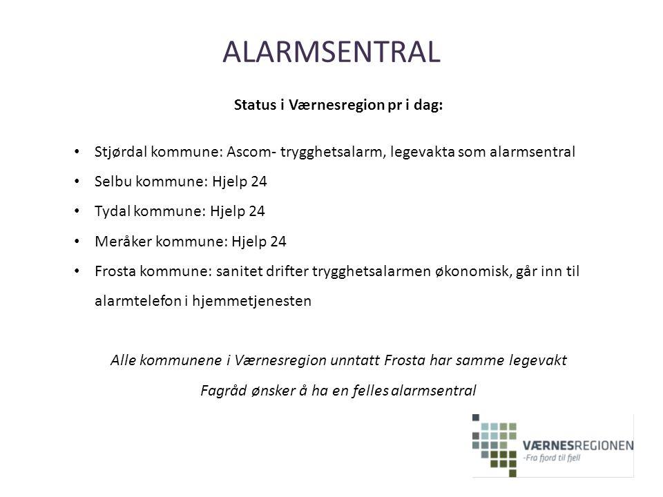 ALARMSENTRAL Status i Værnesregion pr i dag: Stjørdal kommune: Ascom- trygghetsalarm, legevakta som alarmsentral Selbu kommune: Hjelp 24 Tydal kommune