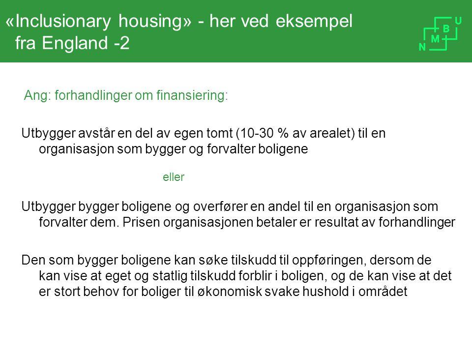 «Inclusionary housing» - her ved eksempel fra England -2 Ang: forhandlinger om finansiering: Utbygger avstår en del av egen tomt (10-30 % av arealet)