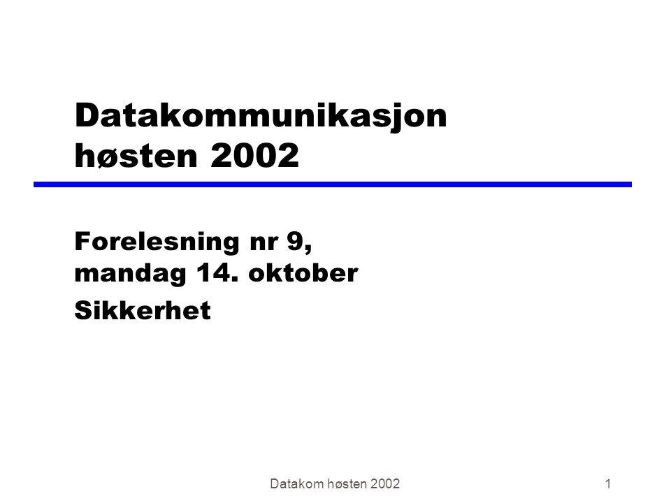 Datakom høsten 20021 Datakommunikasjon høsten 2002 Forelesning nr 9, mandag 14. oktober Sikkerhet
