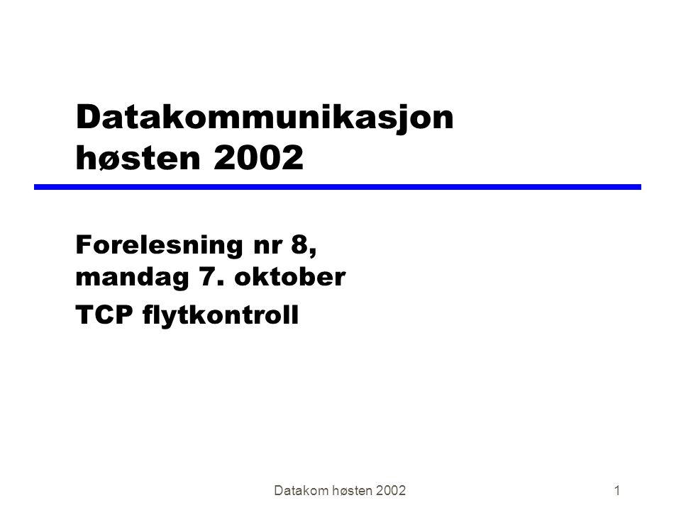 Datakom høsten 20021 Datakommunikasjon høsten 2002 Forelesning nr 8, mandag 7.