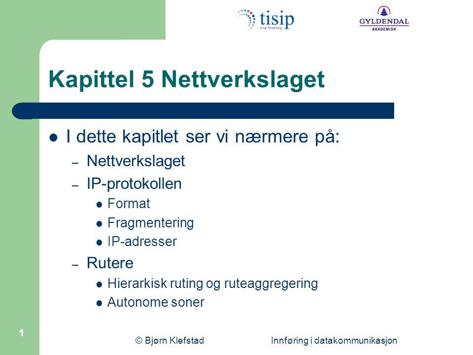 © Bjørn Klefstad Innføring i datakommunikasjon 2 Nettverkslaget Skal overføre data fra transportlaget som pakker gjennom nettverket (Internett) – IP-protokollen med pakker og adresser – Ruting – Feilrapp.