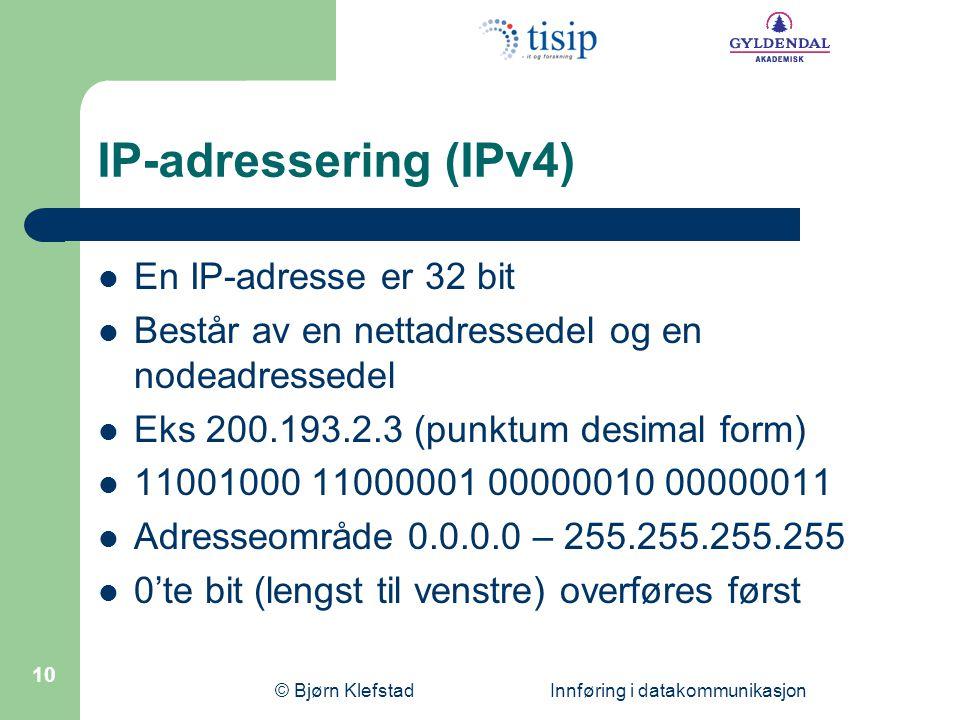 © Bjørn Klefstad Innføring i datakommunikasjon 10 IP-adressering (IPv4) En IP-adresse er 32 bit Består av en nettadressedel og en nodeadressedel Eks 2