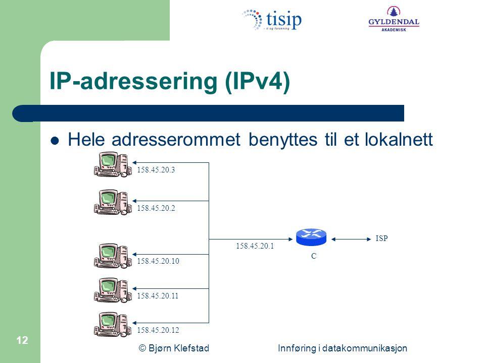 © Bjørn Klefstad Innføring i datakommunikasjon 12 IP-adressering (IPv4) Hele adresserommet benyttes til et lokalnett 158.45.20.12 158.45.20.11 158.45.