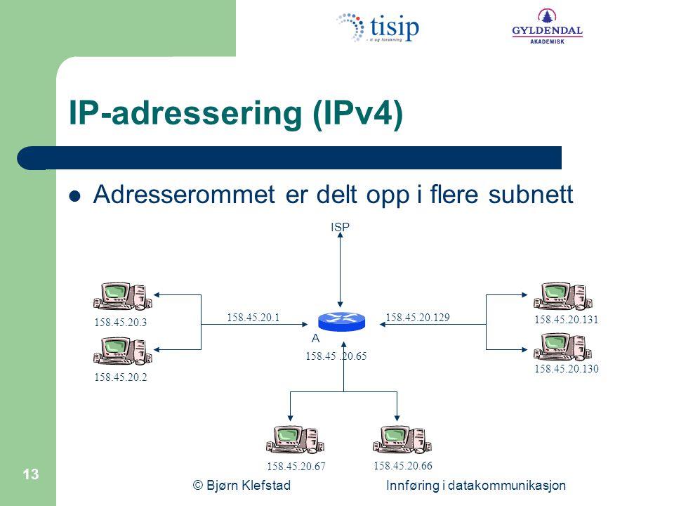 © Bjørn Klefstad Innføring i datakommunikasjon 13 IP-adressering (IPv4) Adresserommet er delt opp i flere subnett 158.45.20.2 158.45.20.3 158.45.20.12