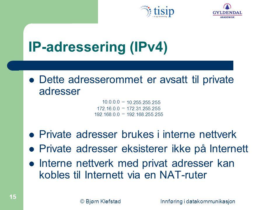 © Bjørn Klefstad Innføring i datakommunikasjon 15 IP-adressering (IPv4) Dette adresserommet er avsatt til private adresser Private adresser brukes i i