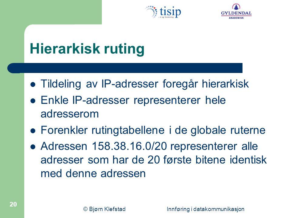 © Bjørn Klefstad Innføring i datakommunikasjon 20 Hierarkisk ruting Tildeling av IP-adresser foregår hierarkisk Enkle IP-adresser representerer hele a
