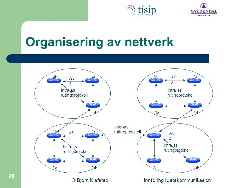 © Bjørn Klefstad Innføring i datakommunikasjon 28 Organisering av nettverk AS 1 AS 2 1a1b 1c1d2d2c 2b AS 3 AS 4 4b 4a 4d 3b3a 3c3d Intra-as rutingprot